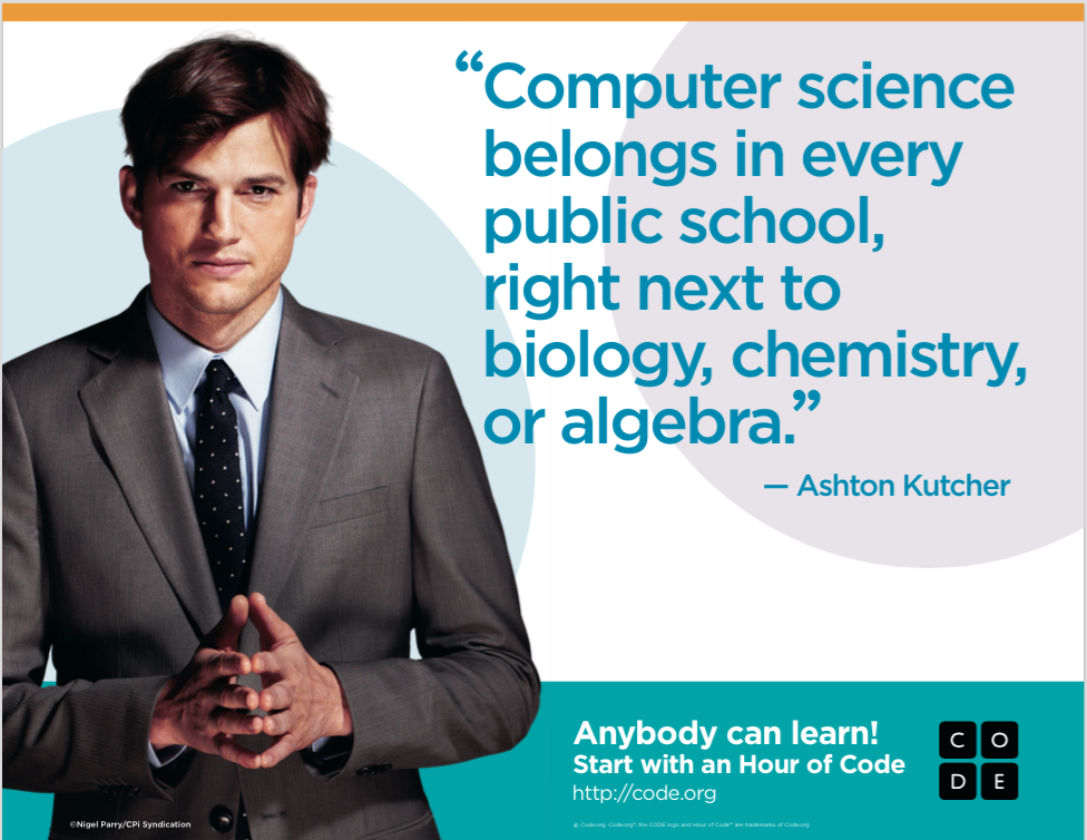 """Computer science belongs in every public school, right next to biology, chemistry, or algebra."" ~ Ashton Kutcher"